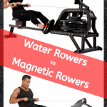 Are Water Rowers Better Than Magnetic Rowers?