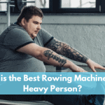 What is the Best Rowing Machine for a Heavy Person?