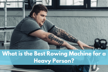 What is the Best Rowing Machine for a Heavy Person