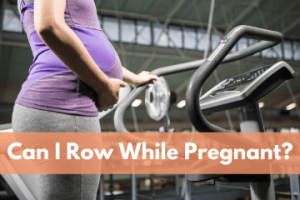 Can I Row While Pregnant