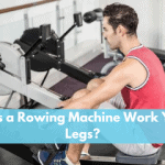 Does a Rowing Machine Work Your Legs?