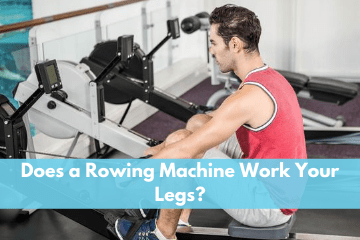 Does a Rowing Machine Work Your Legs