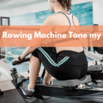 Will A Rowing Machine Tone My Bum?