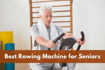 Best Rowing Machine for Seniors