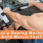 Does a Rowing Machine Build Muscle Fast?