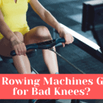 Are Rowing Machines Good for Bad Knees?