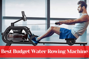 Best Budget Water Rowing Machine
