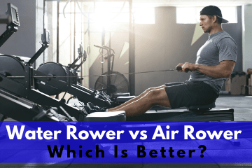 Water Rower vs Air Rower - Which Is Better?