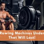 Best Rowing Machines Under 200 That Will Last!