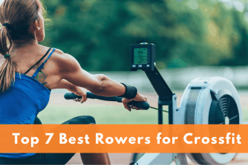 Top 7 Best Rowers for Crossfit