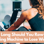 How Long Should You Row on a Rowing Machine to Lose Weight?