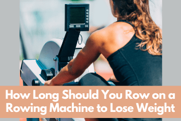 How Long Should You use a rowing machine to lose weight