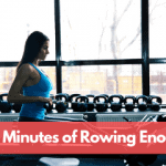 Is 20 Minutes of Rowing Enough?