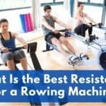 What Is the Best Resistance for a Rowing Machine