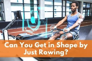 Can you get in shape by just rowing