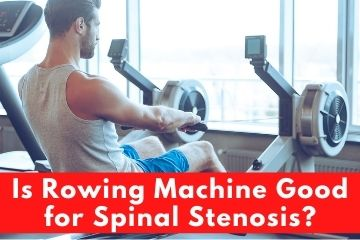 Is Rowing Machine Good for Spinal Stenosis