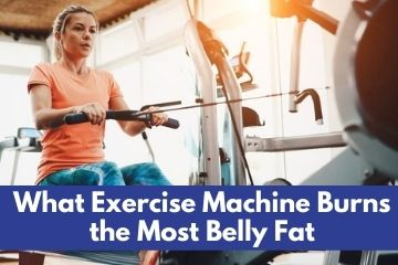what exercise machine burns the most belly fat