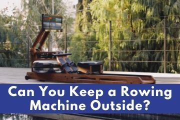 can you keep a rowing machine outside