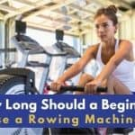 How Long Should a Beginner Use a Rowing Machine?