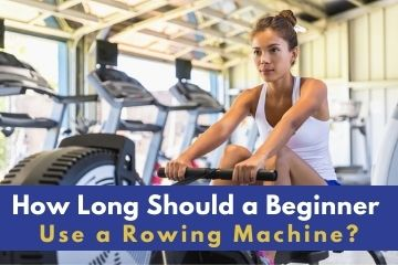 How long should beginners use a rowing machine for?