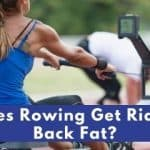 Does Rowing Get Rid of Back Fat?