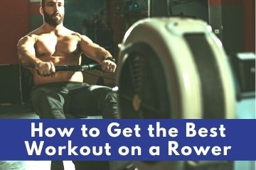 how to get the best workout on a home rower
